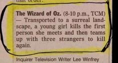 Dorothy comes to oz, kills the wicked witch of the east, finds tin man scarecrow and lion, then kills the wicked witch of the west