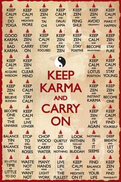 Keep Calm posters: This Keep Karma And Carry On poster is another take on the popular Keep Calm And carry On poster theme. The main wording of the poster is keep Karma And Carry On, but other Zen-like sayings are in the background, Keep Calm Posters, Keep Calm Quotes, Quotes To Live By, Tai Chi, Reiki, Karma Quotes, Karma Sayings, Zen Quotes, Positive Sayings