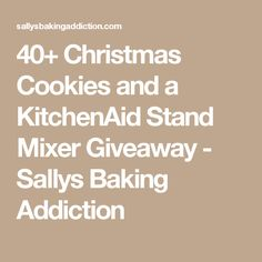 40+ Christmas Cookies and a KitchenAid Stand Mixer Giveaway - Sallys Baking Addiction