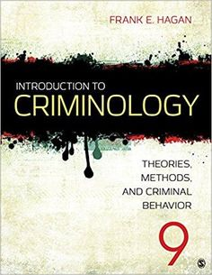 Introduction to Criminology: Theories, Methods, and Criminal Behavior 9th Frank E. Hagan ISBN-13: 978-1483389172