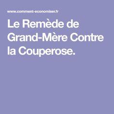 Le Remède de Grand-Mère Contre la Couperose.