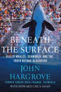 Beneath the Surface: Killer Whales, Seaworld, and the Truth Beyond Blackfish by John Hargrove. Over the course of two decades, John Hargrove worked with 20 different whales on two continents and at two of SeaWorld's U.S. facilities. For Hargrove, becoming an orca trainer fulfilled a childhood dream. However, as his experience with the whales deepened, Hargrove came to doubt that their needs could ever be met in captivity. When two fellow trainers were killed by orcas in marine parks…