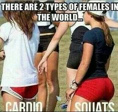 Cardio vs. Squats. LOL I'm totally a cardio butt
