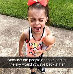 Because The People On The Plane In The Sky Wouldn't Wave Back At Her