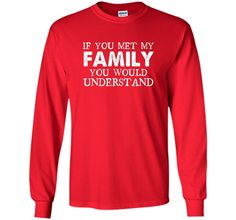 If You Met My Family You'd Understand T-Shirt funny saying