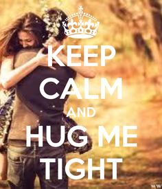 Keep calm and hug me Keep Calm Posters, Keep Calm Quotes, Love Quotes, Inspirational Quotes, Marriage Relationship, Love And Marriage, Relationships, Missing You Quotes For Him, Keep Calm Signs