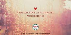 A Private Look at Autism and Motherhood - Autism Parenting Magazine https://link.crwd.fr/gjB #autismawareness #chakras4autism #Mindfulness