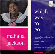 Mahalia Jackson  Which Way To Go  A1: Standing Here Wondering Which Way To Go A2: Without A Song B1: Trouble B2: He's A Light Unto My Pathway Philips Netherlands429 581 BE
