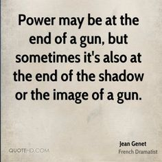 More Jean Genet Quotes on www.quotehd.com - #quotes #end #gun #image #may #power #shadow #sometimes #the #end