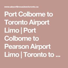 Port Colborne to Toronto Airport Limo | Port Colborne to Pearson Airport Limo | Toronto to Port Colborne Airport Limo | Port Colborne Corporate Limousine Service