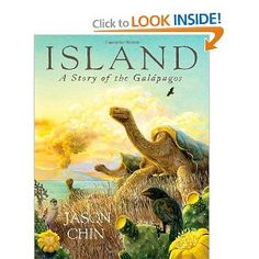 Island: A Story of the Galapagos by Jason Chin - Nonfiction Picture Book  Gr. 3-6 Starred Reviews from Bulletin of the Center for Children's Books, Horn Book, Kirkus, School Library Journal, Publishers Weekly - Kirkus Reviews Best Children's Books