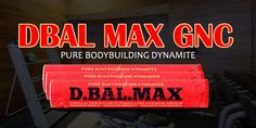 What is Dbal Max gnc? Read More Here: