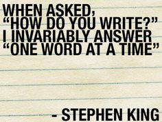 "When asked, ""How do you write?"" I invariably answer, ""one word at a... 