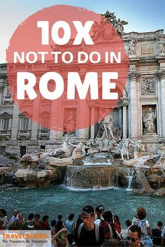 Tourist Alert! 10 Things NOT To Do When in Rome | Travel Blog: