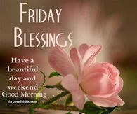 Friday Blessings, Have A Beautiful Day And Weekend, Good Morning