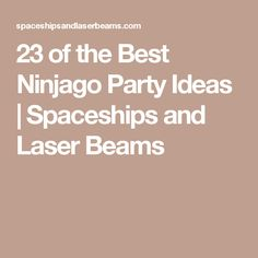 23 of the Best Ninjago Party Ideas | Spaceships and Laser Beams