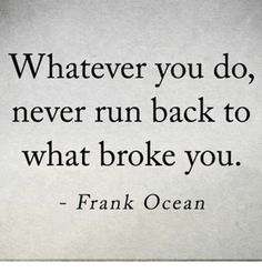 whatever you do never run back to what broke you - Saferbrowser Yahoo Image Search Results