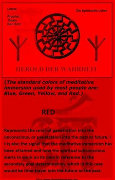 RED   represents the color of penetration into the unconscious, or penetration into the past or future. I t is also the signal that the meditative immersion has been attained and now the spiritual subconscious starts to work on its own in reference to the secondary goal determination, which in this case would be time travel into the future or the past.