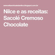 Nilce e as receitas: Sacolé Cremoso Chocolate