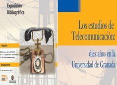 """""""Los estudios de telecomunicación: diez años en la Universidad de Granada"""", exposición organizada por la Biblioteca de la Escuela Técnica Superior de Ingeniería Informática y Telecomunicación (ETSIIT) (2014) #bibliotecaugr #bugeventos #telecomunicacion"""