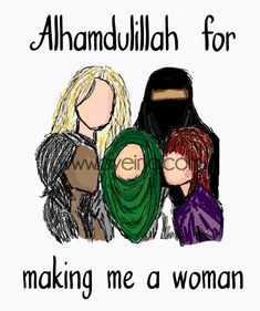 women art print - Alhamdulillah for making me a woman. A set of diverse women in Islam - niqabi, hijabi, black, white, brunette etc. Allah Quotes, Muslim Quotes, Hindi Quotes, Islamic Quotes, Quran Quotes, Arabic Quotes, Alhamdulillah For Everything, Islam Women, Frases
