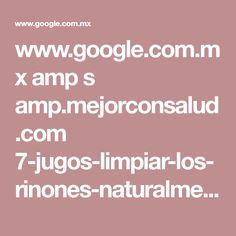 www.google.com.mx amp s amp.mejorconsalud.com 7-jugos-limpiar-los-rinones-naturalmente