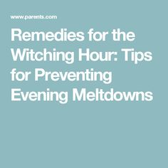 Remedies for the Witching Hour: Tips for Preventing Evening Meltdowns
