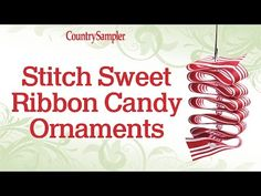 Watch how to stitch up some of these ribbon candy ornaments in no time! Visit www.countrysampler.com for more ideas or to subscribe to the magazine.