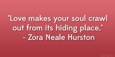 Quotes About Love By Zora Neale Hurston : ... Day Quotes on Pinterest Day Quotes, Quotes and Love Quotes Funny