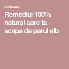 Remediul 100% natural care te scapa de parul alb The 100, Hair Beauty, Health, Knits, Nature, The Body, Health And Wellness, Naturaleza, Health Care