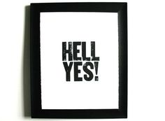 Hell yes!    BLACK LETTERPRESS 8x10 by thebigharumph on Etsy, $20.00