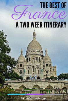 Sacre Coeur in Paris - The Best of France: A Two Week Itinerary - The Trusted Traveller