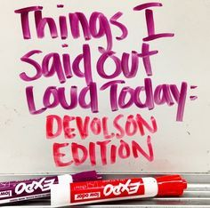 So funny. Perfect read for all stressed out secondary teachers! Things I Said Out Loud Today: DEVOLSON Edition