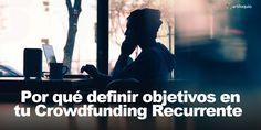 Por qué es importante definir #objetivos en tu campaña de #crowdfunding recurrente