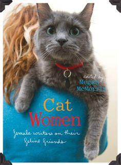 Cat Women: Female Writers on Their Feline Friends by Megan McMorris