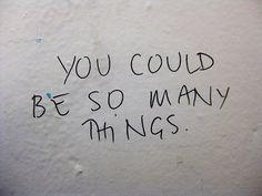 I believe in possibilities