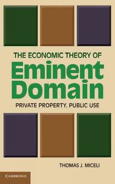 The economic theory of eminent domain : private property, public use / Thomas J. Miceli.