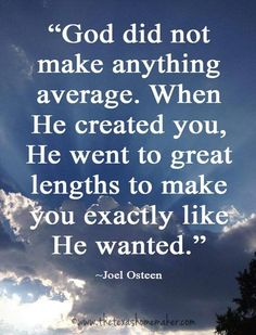 """God did not make anything average.  When He created you, He went to great lengths to make you exactly like He wanted.""  Quote by Joel Osteen  If you love this quote, get 40 notecards for free with other original photos from The Texas Homemaker http://eepurl.com/bueEzP"