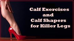 Calf Exercises and Calf Shapers for Killer Legs