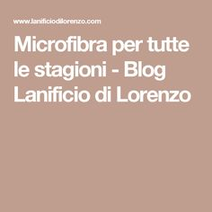 Microfibra per tutte le stagioni - Blog Lanificio di Lorenzo