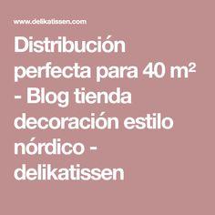 Distribución perfecta para 40 m² - Blog tienda decoración estilo nórdico - delikatissen