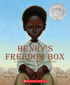 Henry's Freedom Box by Ellen Levine. After losing his family, Henry is desperate to escape slavery. He ships himself in a box to freedom. An inspirational story about slavery and the Underground Railroad will help the students learn history through an enjoyable story.