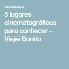 5 lugares cinematográficos para conhecer - Viajei Bonito