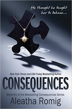 Consequences: Book 1 of the Consequences Series 2, Aleatha Romig - Amazon.com