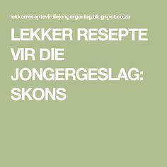 LEKKER RESEPTE VIR DIE JONGERGESLAG: SKONS
