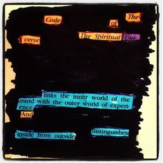 The Code of the Spiritual (Uni-) verse links the inner world of the mind with the outer world of experience And  distinguishes inside from outside  #spiritual #verse #universe #code #mind #innerworld #outerworld #makeblackoutpoetry #newspaperblackout #poetsofig #poetsofinstagram #poetsoftumblr #poetsofinsta #poetsociety #mystic #redactedpoetry #blackoutpoetry #foundpoetry #erasurepoetry by patrickbernauw