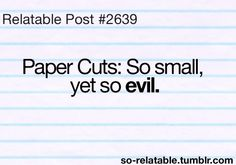 Omg I got a paper cut today and then came across this oh so relatable post.