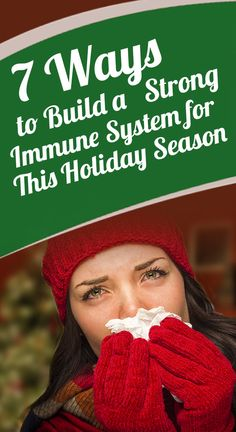 7 Ways to Build a Strong Immune System for This Holiday Season -  Images of winter hold such fond memories for most of us. Holiday times with family, feeling the crisp cold air in the morning, sitting in front of... -