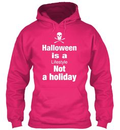 Halloween  Is A Lifestyle Not A Holiday Heliconia T-Shirt Front