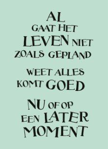 Alles komt goed, nu of op een later moment. Happy Quotes, Best Quotes, Love Quotes, Funny Quotes, Inspirational Quotes, The Words, Cool Words, Dutch Words, Words Quotes